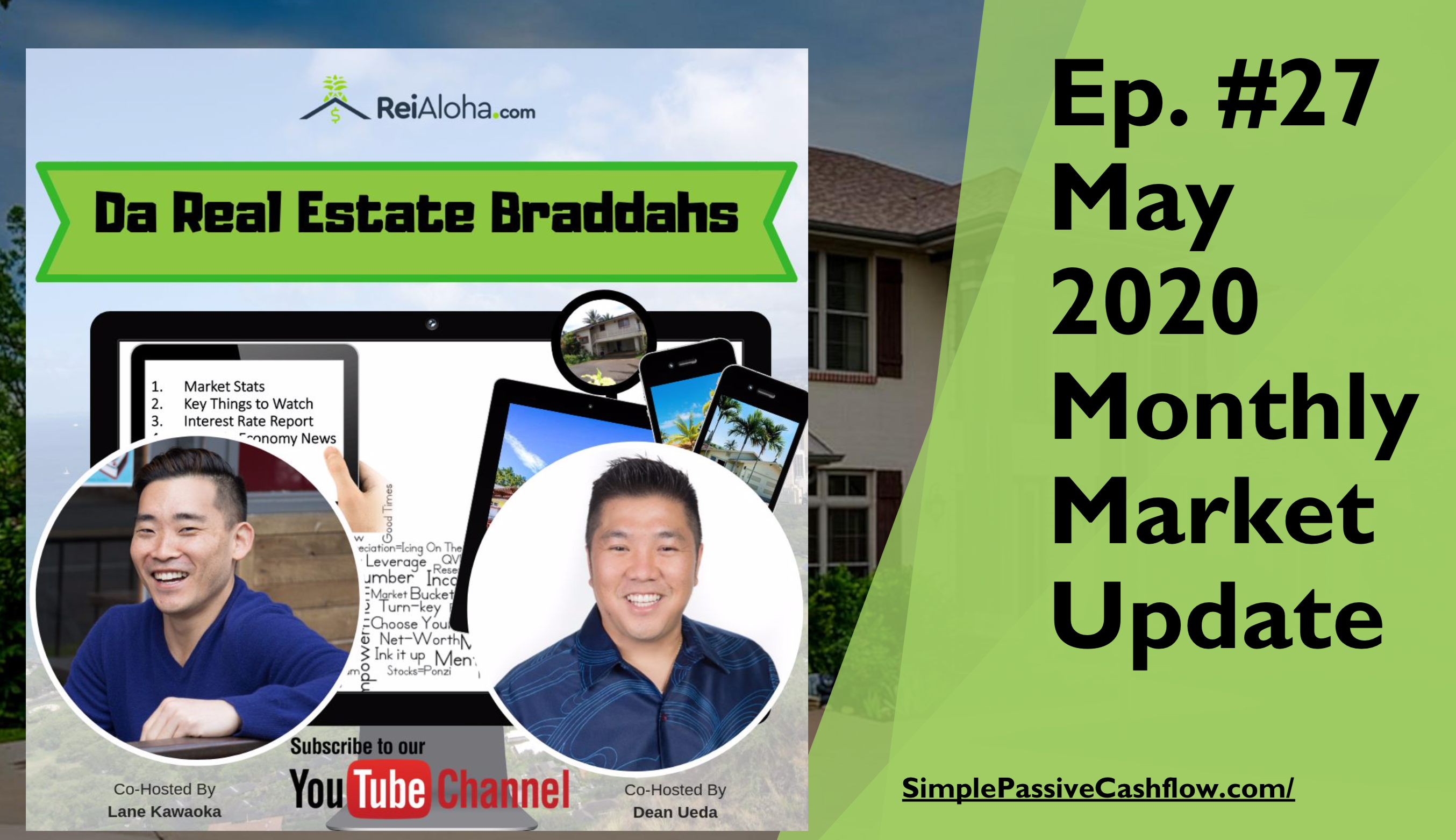 May 2020 – Real Estate Braddahs Ep 27